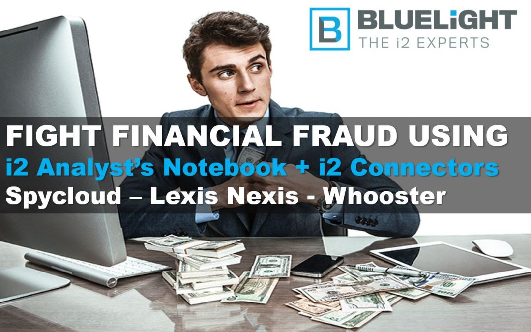 Fight Financial Fraud faster using i2 Analyst's Notebook and BlueFusion Connectors  – Spycloud – Whooster – Lexis Nexis