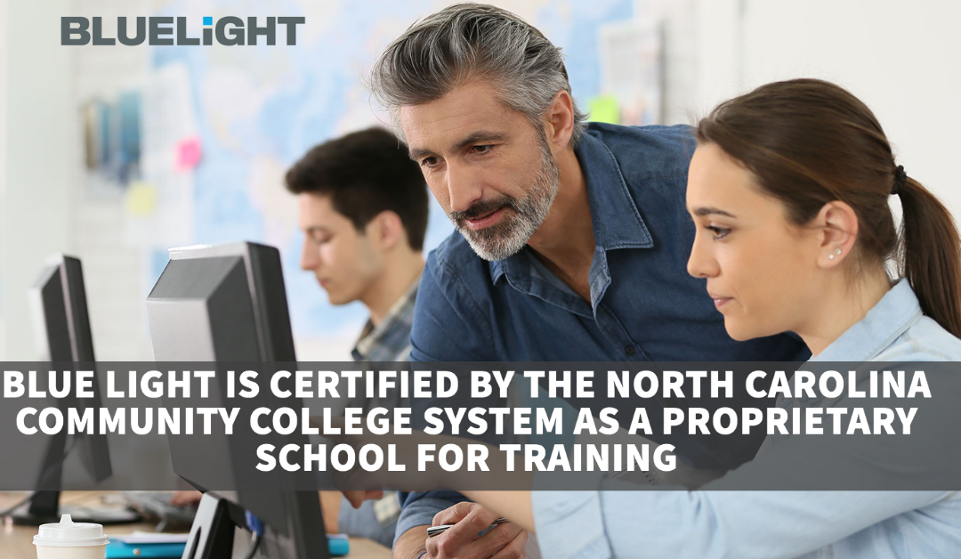 BLUE LIGHT IS CERTIFIED BY THE NORTH CAROLINA COMMUNITY COLLEGE SYSTEM AS A PROPRIETARY SCHOOL FOR TRAINING